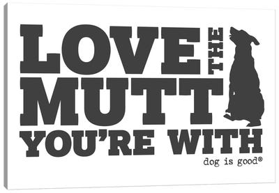 Love The Mutt Your With Canvas Art Print