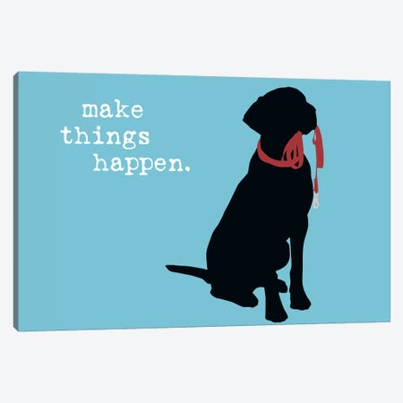 Make Things Happen Canvas Print #DIG45} by Dog is Good and Cat is Good Canvas Print