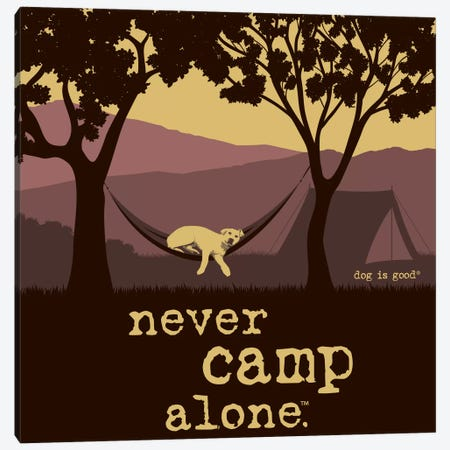 Never Camp Alone II Canvas Print #DIG51} by Dog is Good and Cat is Good Canvas Print