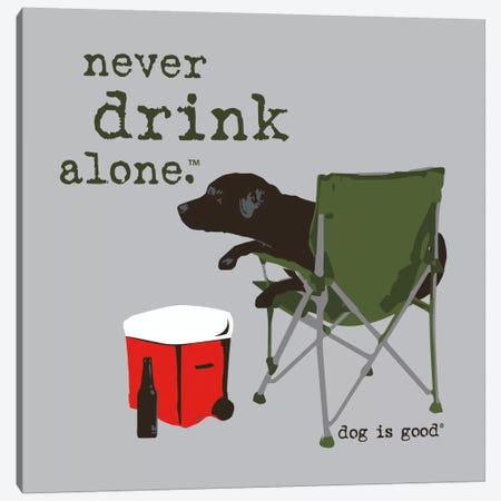Never Drink Alone Canvas Print #DIG52} by Dog is Good and Cat is Good Canvas Art Print