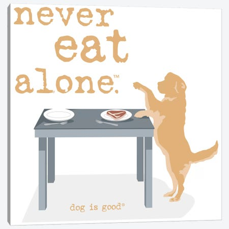 Never Eat Alone Canvas Print #DIG53} by Dog is Good and Cat is Good Art Print