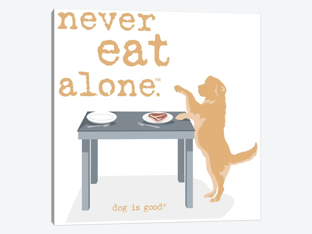 Never Eat Alone by Dog is Good and Cat is Good 1-piece Canvas Print
