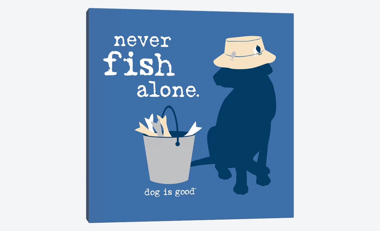Never Fish Alone by Dog is Good and Cat is Good 1-piece Canvas Artwork