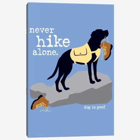 Never Hike Alone Canvas Print #DIG55} by Dog is Good and Cat is Good Canvas Artwork