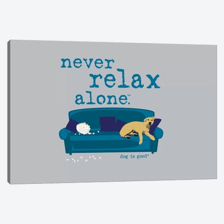 Never Relax Alone Canvas Print #DIG58} by Dog is Good and Cat is Good Canvas Print