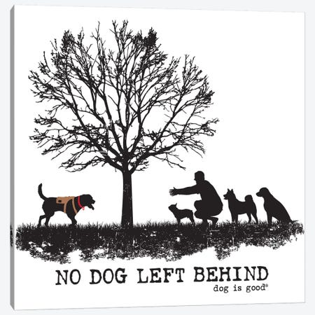 No Dog Left Behind Canvas Print #DIG66} by Dog is Good and Cat is Good Canvas Print