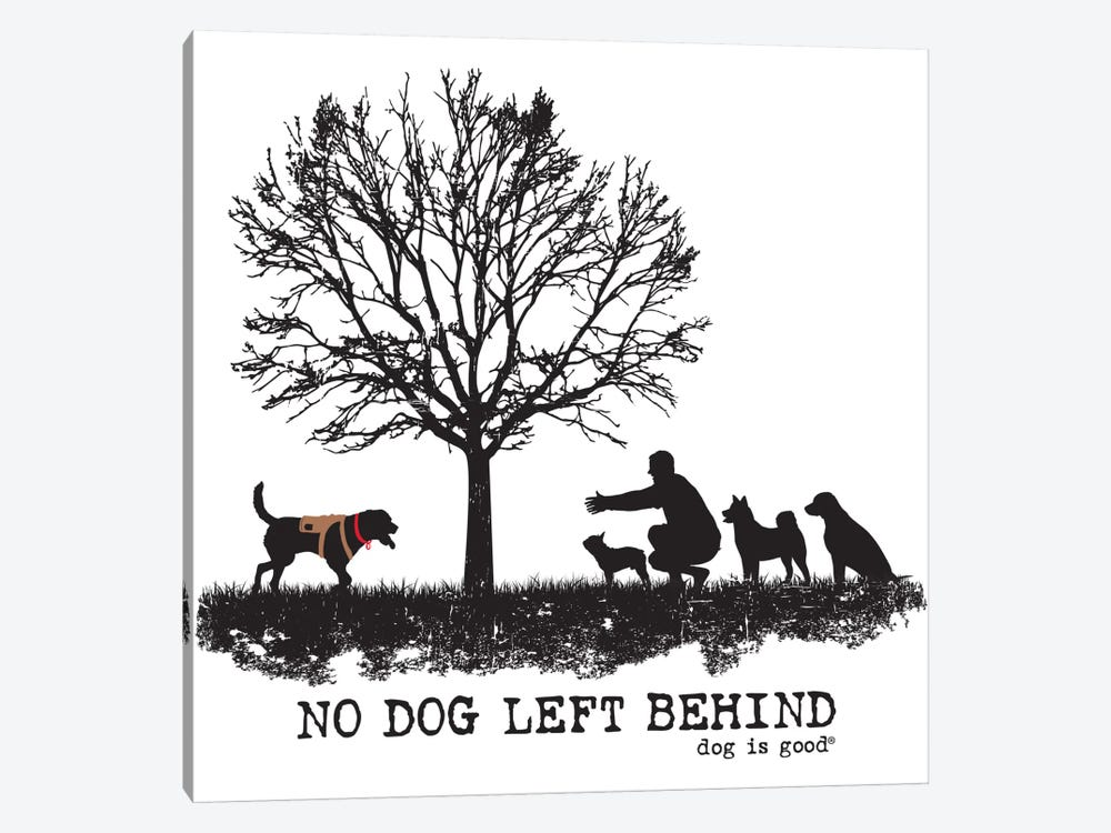 No Dog Left Behind by Dog is Good and Cat is Good 1-piece Art Print