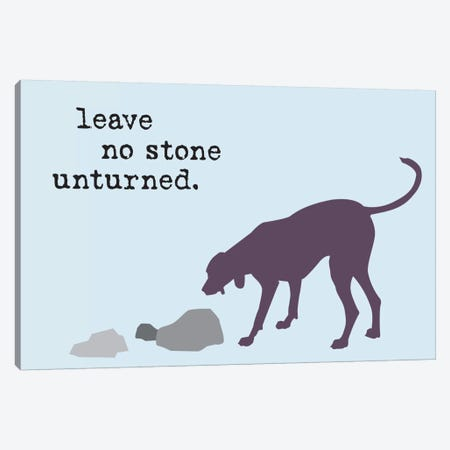 No Stone Canvas Print #DIG67} by Dog is Good and Cat is Good Art Print