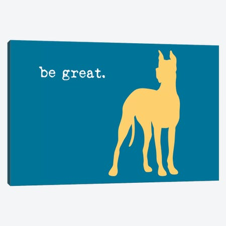 Be Great Canvas Print #DIG6} by Dog is Good and Cat is Good Canvas Art Print