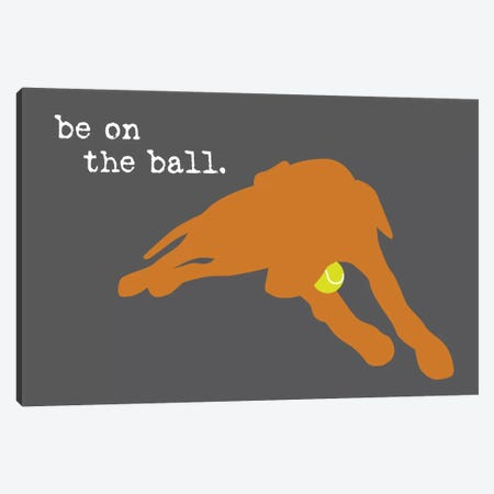 On The Ball Canvas Print #DIG71} by Dog is Good and Cat is Good Canvas Art Print