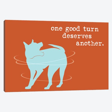 One Good Turn Canvas Print #DIG72} by Dog is Good and Cat is Good Canvas Print