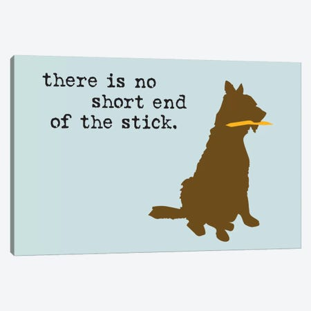 Short End Of The Stick Canvas Print #DIG78} by Dog is Good and Cat is Good Canvas Print