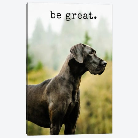 Be Great - Realistic Canvas Print #DIG7} by Dog is Good and Cat is Good Canvas Art Print