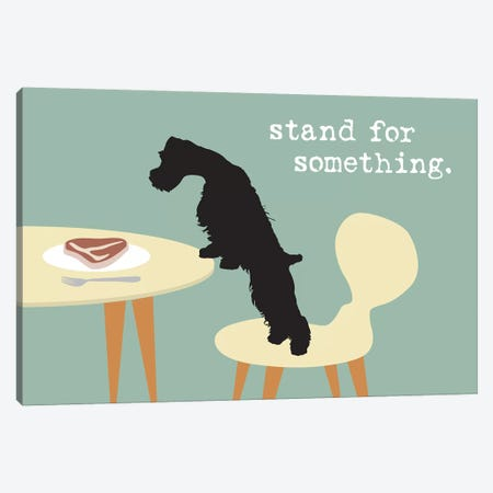 Stand For Something Canvas Print #DIG84} by Dog is Good and Cat is Good Canvas Print