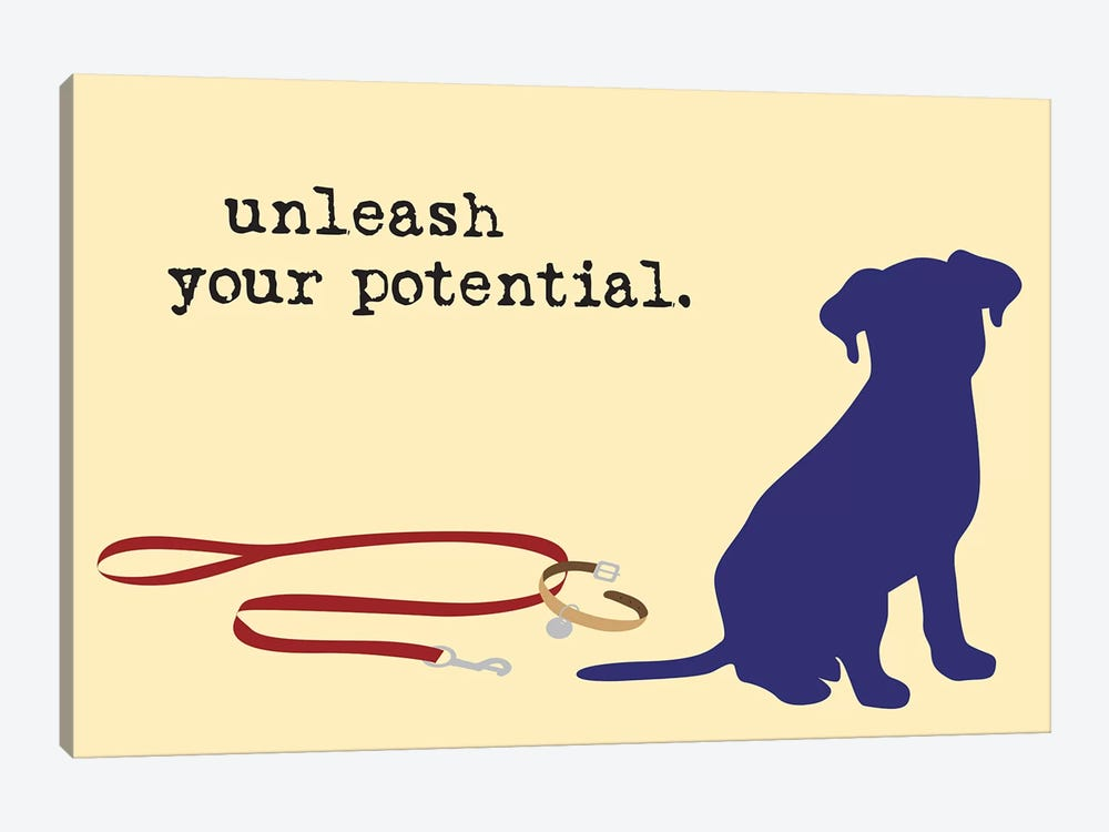 Unleash Your Potential by Dog is Good and Cat is Good 1-piece Canvas Artwork