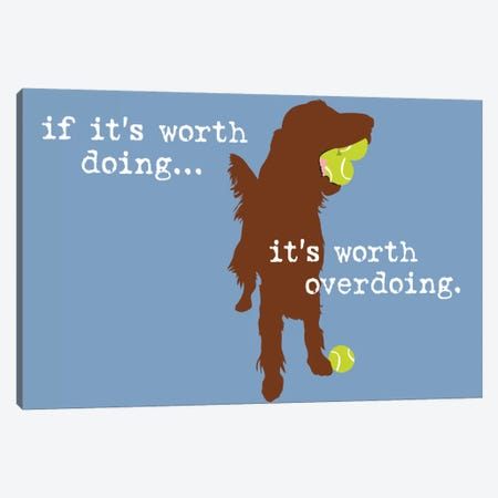 Worth Doing Canvas Print #DIG93} by Dog is Good and Cat is Good Canvas Art Print