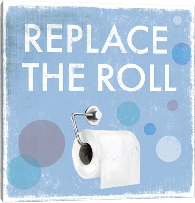 Replace The Roll Canvas Art Print