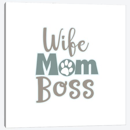 Wife, Mom, Boss Canvas Print #DNA20} by Delores Naskrent Canvas Print
