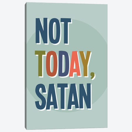 Not Today Satan Canvas Print #DNA62} by Delores Naskrent Canvas Art Print