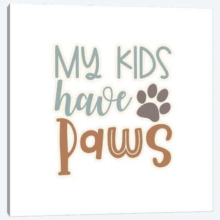 My Kids Have Paws II Canvas Print #DNA70} by Delores Naskrent Canvas Art