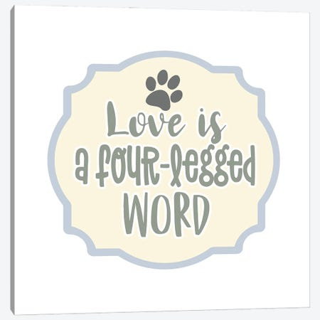 Love is a Four Legged Word Canvas Print #DNA71} by Delores Naskrent Canvas Art