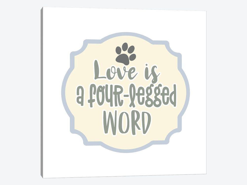 Love is a Four Legged Word by Delores Naskrent 1-piece Canvas Print