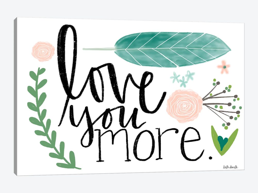 Love You More. by Katie Doucette 1-piece Canvas Print