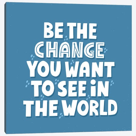 Be The Change You Want To See In The World Canvas Print #DPT113} by MariaNechaeva Art Print