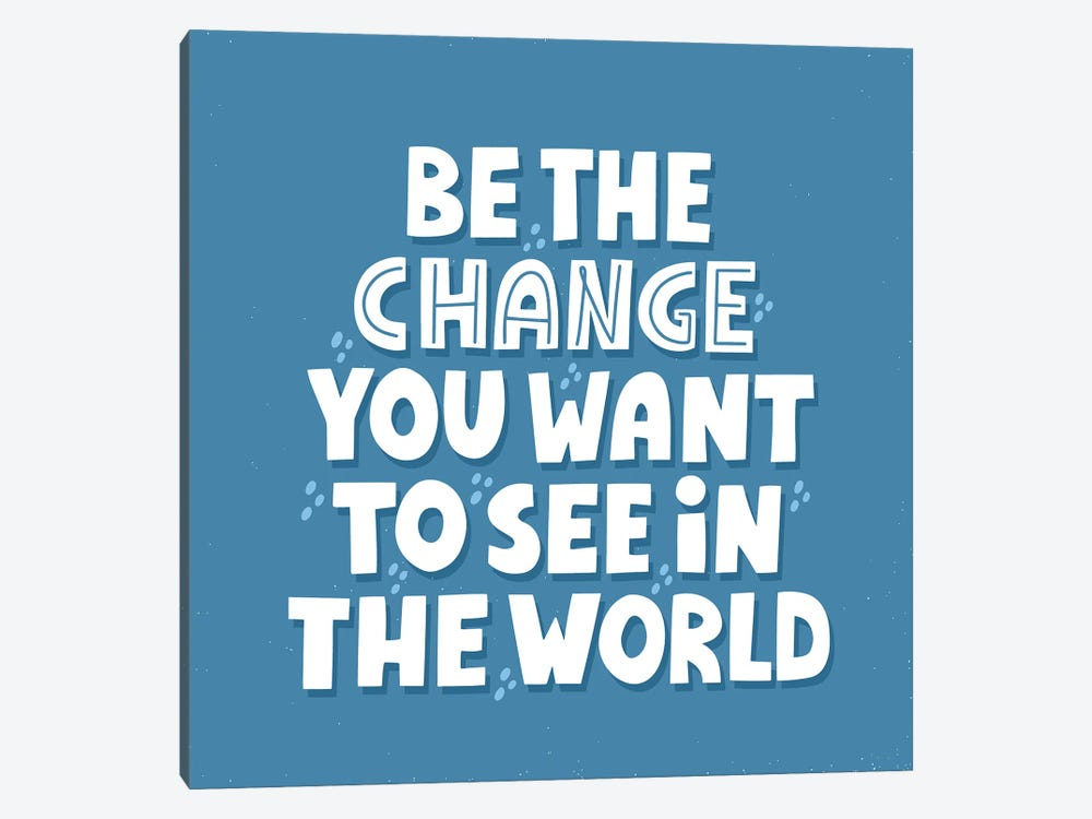 Be The Change You Want To See In The World by MariaNechaeva 1-piece Canvas Art