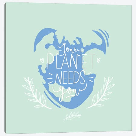 Your Planet Needs You Canvas Print #DPT164} by one7thlifetime Canvas Art Print