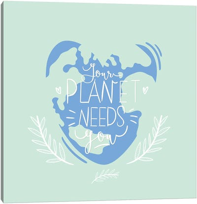 Your Planet Needs You Canvas Art Print