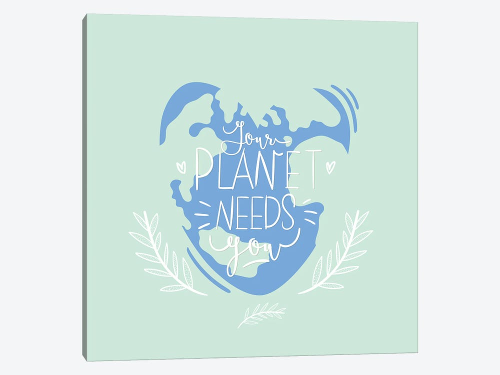 Your Planet Needs You by one7thlifetime 1-piece Canvas Wall Art