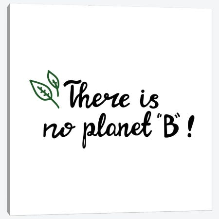 There Is No Planet B Canvas Print #DPT67} by Goarik-Anna Canvas Print