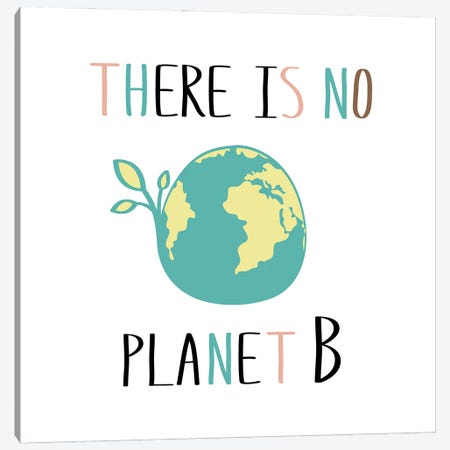 There Is No Planet B On White Background Canvas Print #DPT83} by happiestsim Canvas Artwork
