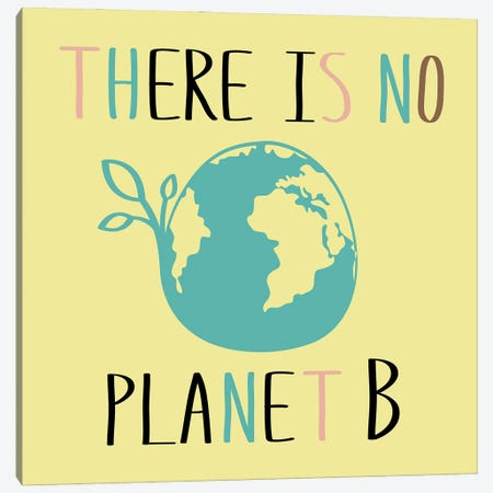 There Is No Planet B On Yellow Background Canvas Print #DPT84} by happiestsim Art Print