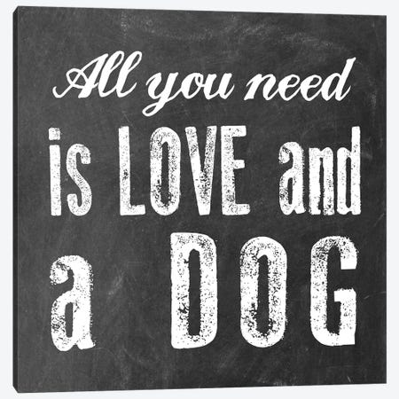 All You Need Is Love And A Dog Canvas Print #ECK100} by Erin Clark Canvas Artwork