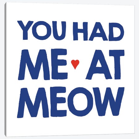 You Had Me At Meow Canvas Print #ECK475} by Erin Clark Art Print