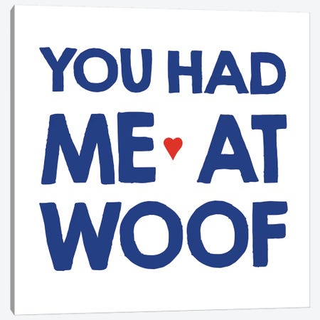 You Had Me At Woof Canvas Print #ECK476} by Erin Clark Art Print