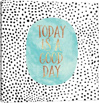 Today Is A Good Day Canvas Art Print