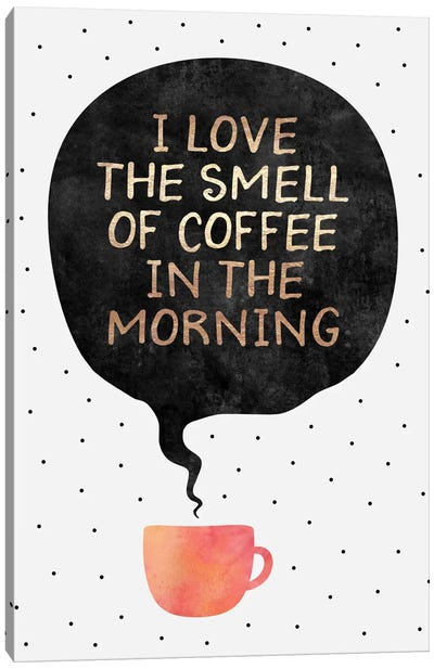 I Love The Smell Of Coffee In The Morning Canvas Art Print