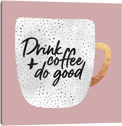 Drink Coffee And Do Good I Canvas Art Print