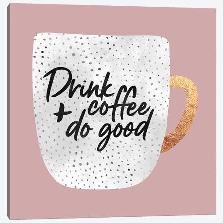 Drink Coffee And Do Good I Canvas Print #ELF234} by Elisabeth Fredriksson Art Print