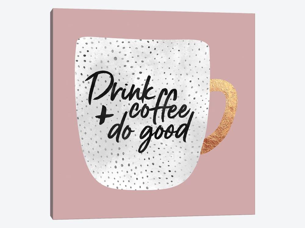 Drink Coffee And Do Good I by Elisabeth Fredriksson 1-piece Art Print
