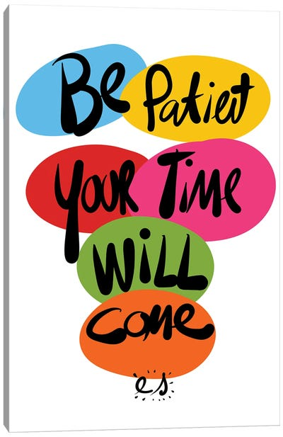 Be Patient Your Time Will Come Canvas Art Print