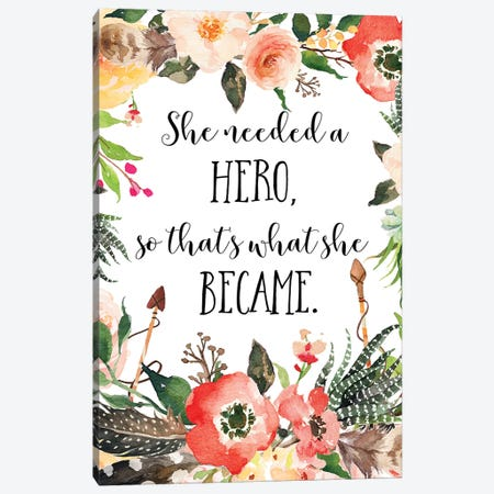 She Needed A Hero, So That's What She Became Canvas Print #EPT108} by Eden Printables Canvas Art Print