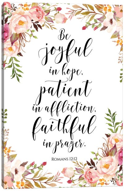 Be Joyful In Hope, Patient In Affliction, Faithful In Prayer. Romans 12:12 Canvas Art Print