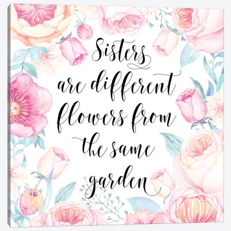 Sisters Are Different Flowers From The Same Garden Canvas Print #EPT110} by Eden Printables Canvas Art