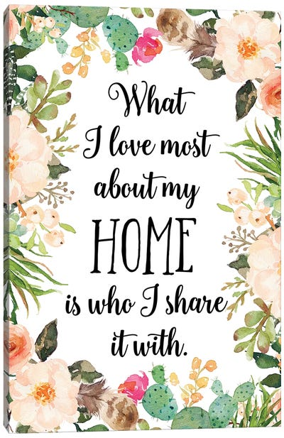 What I Love Most About My Home Is Who I Share It With Canvas Art Print