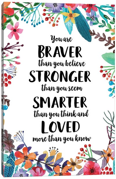 You Are Braver Than You Believe Canvas Art Print