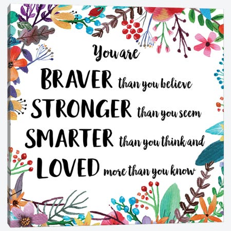 You Are Braver Than You Believe II Canvas Print #EPT132} by Eden Printables Canvas Art